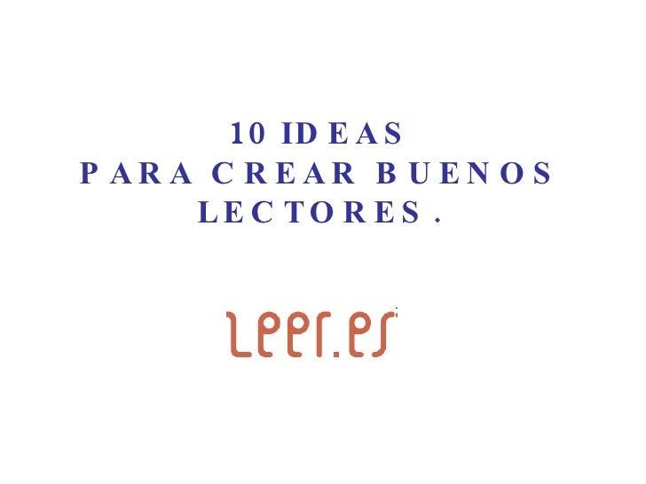 10  IDEAS PARA CREAR BUENOS LECTORES.