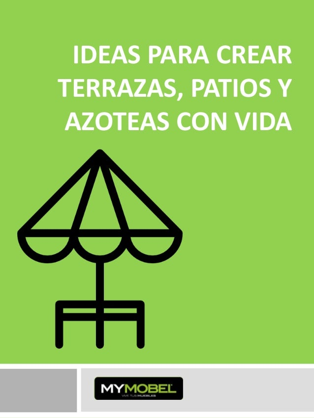 Ideas para crear terrazas patios y azoteas con vida for Ideas de patios y terrazas