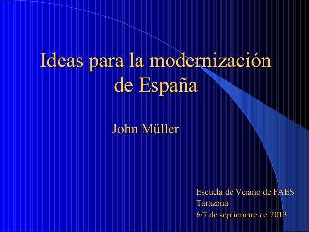 Ideas para la modernizaciónIdeas para la modernización de Españade España Escuela de Verano de FAESEscuela de Verano de FA...