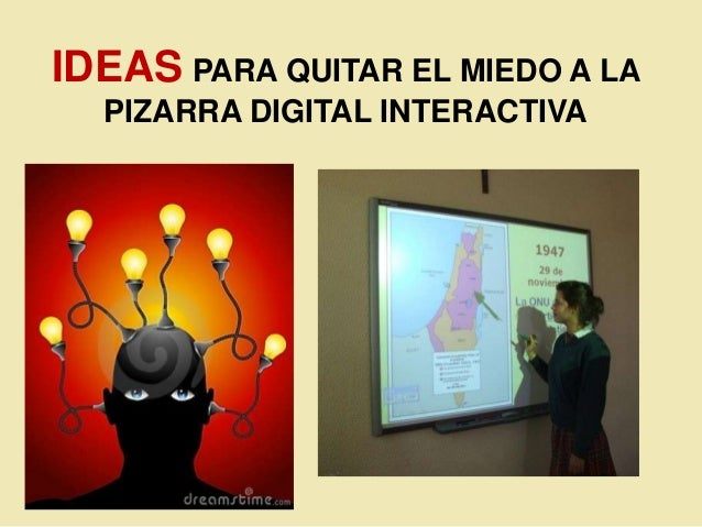 IDEAS PARA QUITAR EL MIEDO A LA  PIZARRA DIGITAL INTERACTIVA