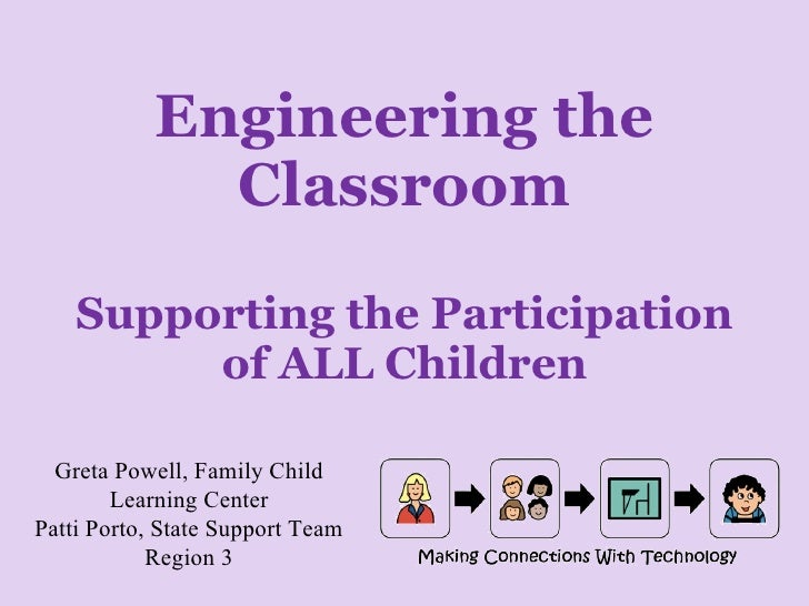 Engineering the Classroom Supporting the Participation of ALL Children Greta Powell, Family Child Learning Center Patti Po...