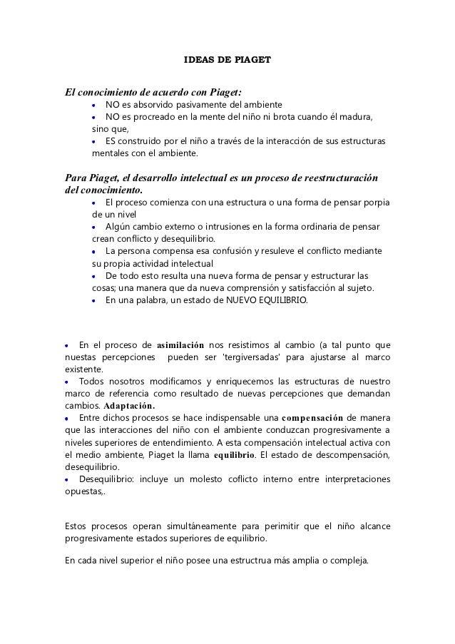 IDEAS DE PIAGETEl conocimiento de acuerdo con Piaget:      •  NO es absorvido pasivamente del ambiente      •  NO es procr...
