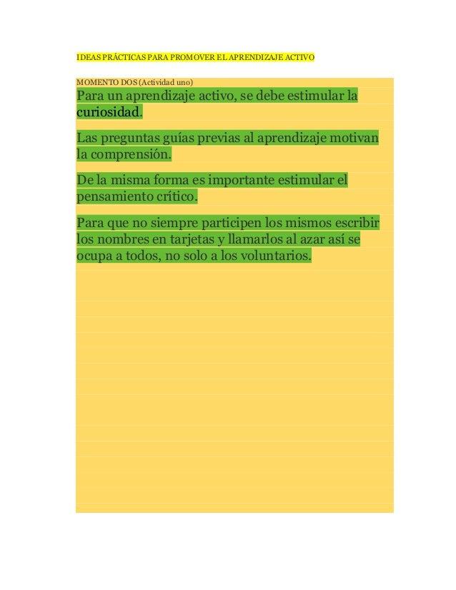 IDEAS PRÁCTICAS PARA PROMOVER EL APRENDIZAJE ACTIVO MOMENTO DOS (Actividad uno) Para un aprendizaje activo, se debe estimu...