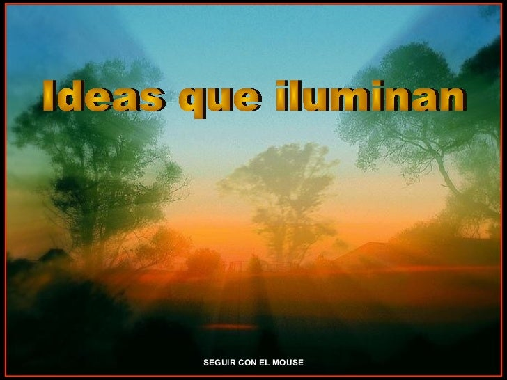 Ideas que iluminan SEGUIR CON EL MOUSE