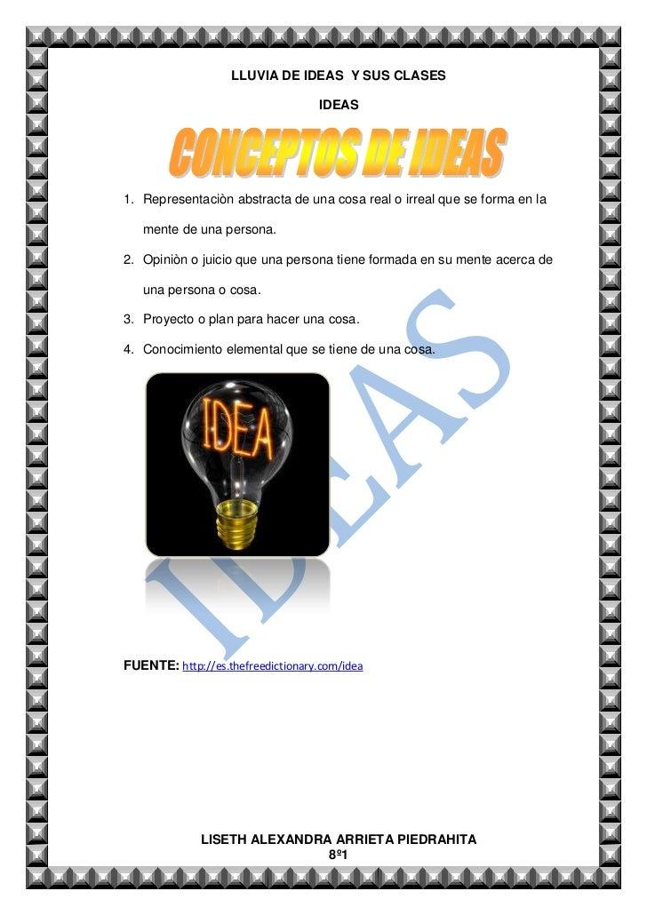 LLUVIA DE IDEAS Y SUS CLASES                                   IDEAS1. Representaciòn abstracta de una cosa real o irreal ...