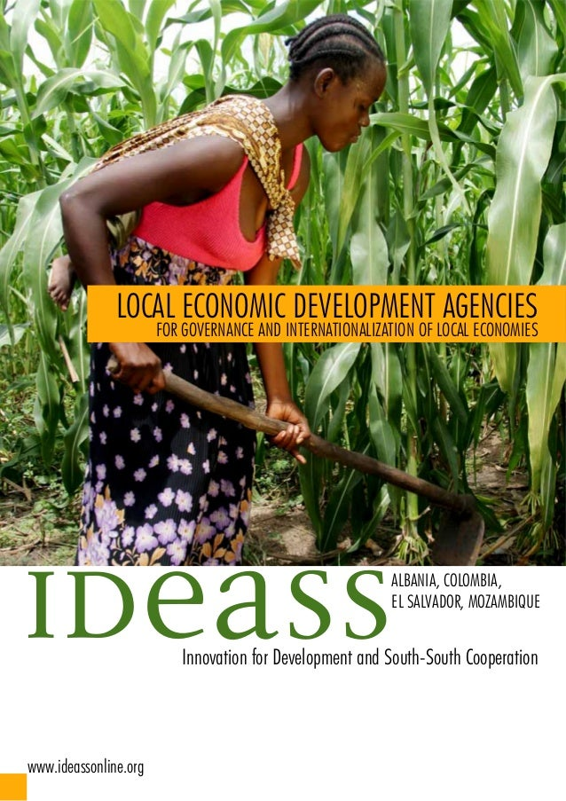 Innovation for Development and South-South Cooperation IDEASSALBANIA, COLOMBIA, EL SALVADOR, MOZAMBIQUE LOCAL ECONOMIC DEV...