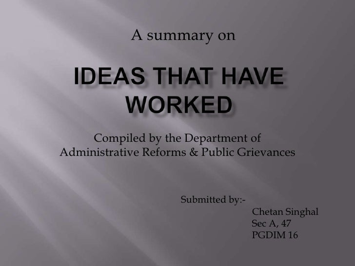 A summary on<br />IDEAS THAT HAVE WORKED<br />Compiled by the Department of Administrative Reforms & Public Grievances<br ...