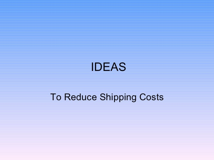 IDEAS To Reduce Shipping Costs