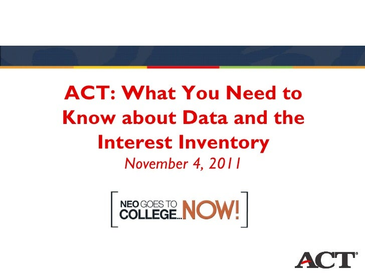 ACT: What You Need toKnow about Data and the   Interest Inventory     November 4, 2011