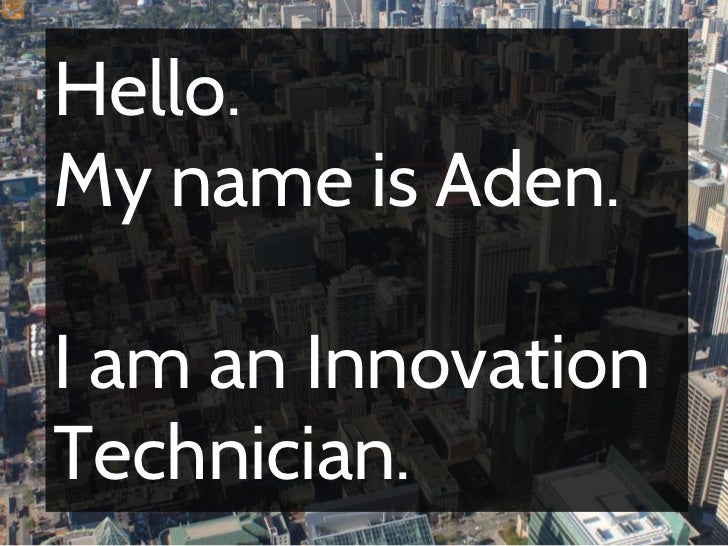 Hello.My name is Aden.I am an InnovationTechnician.