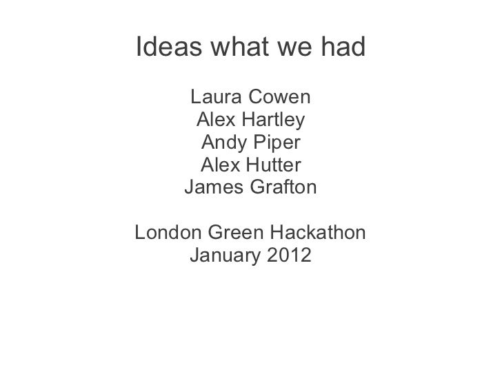 Ideas what we had     Laura Cowen      Alex Hartley      Andy Piper      Alex Hutter    James GraftonLondon Green Hackatho...