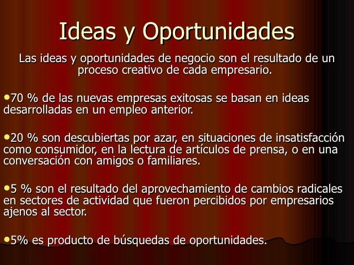 Ideas y Oportunidades     Las ideas y oportunidades de negocio son el resultado de un                proceso creativo de c...