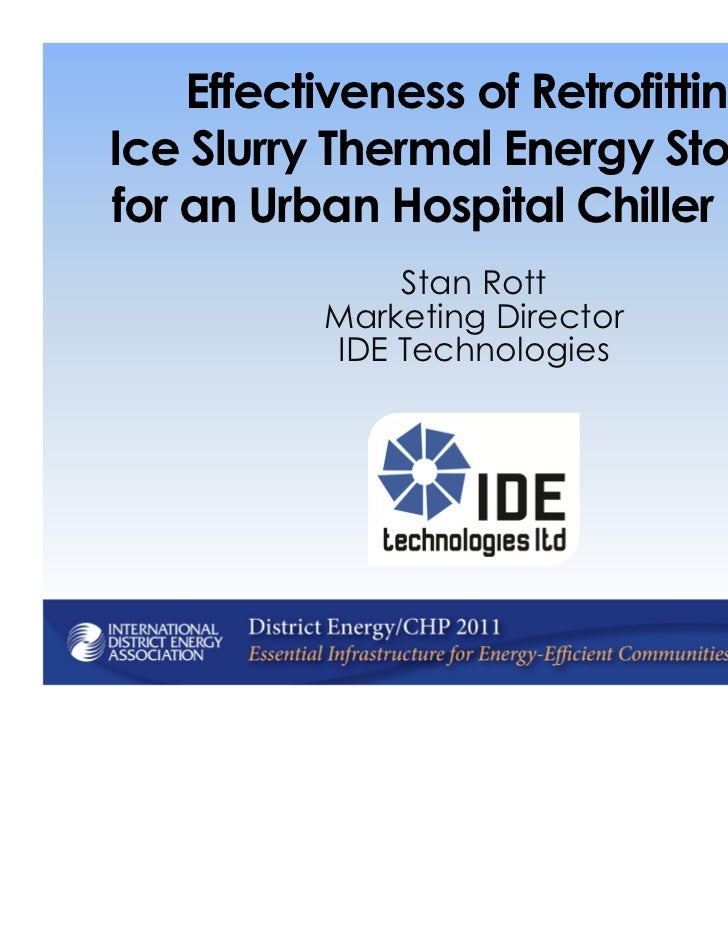 Effectiveness of RetrofittingIce Slurry Thermal Energy Storagefor an Urban Hospital Chiller Plant              Stan Rott  ...