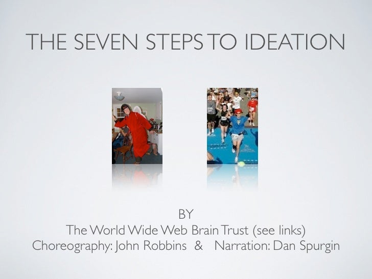 THE SEVEN STEPS TO IDEATION                             BY      The World Wide Web Brain Trust (see links) Choreography: J...