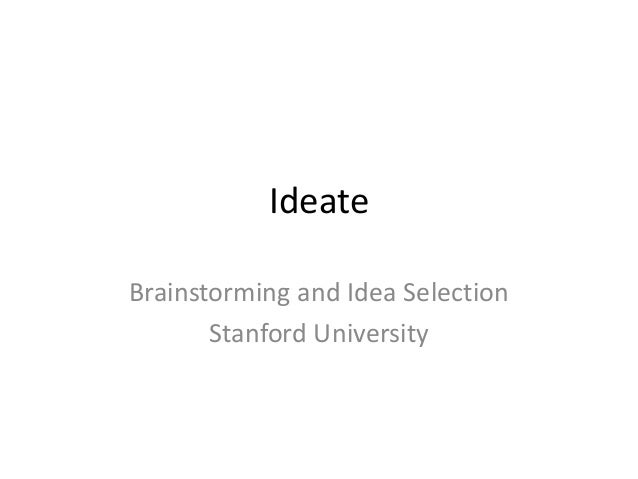 Ideate Brainstorming and Idea Selection Stanford University