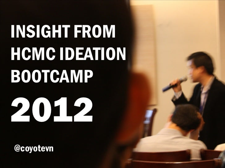 INSIGHT FROMHCMC IDEATIONBOOTCAMP2012@coyotevn