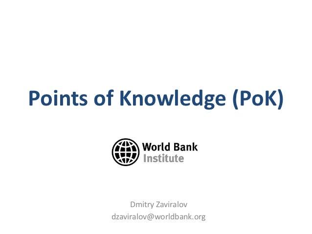 Points of Knowledge (PoK)             Dmitry Zaviralov        dzaviralov@worldbank.org