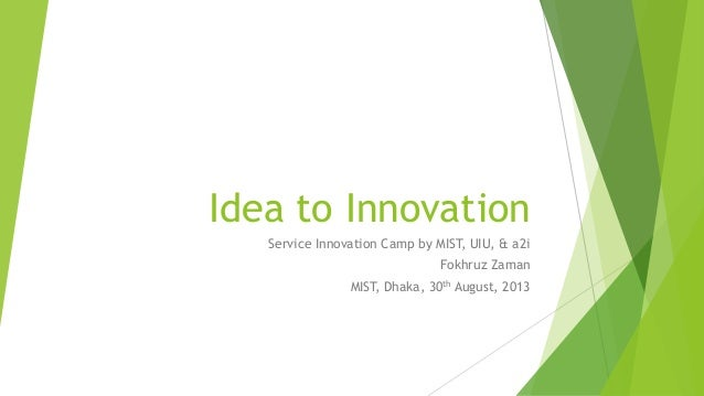 Idea to Innovation Service Innovation Camp by MIST, UIU, & a2i Fokhruz Zaman MIST, Dhaka, 30th August, 2013