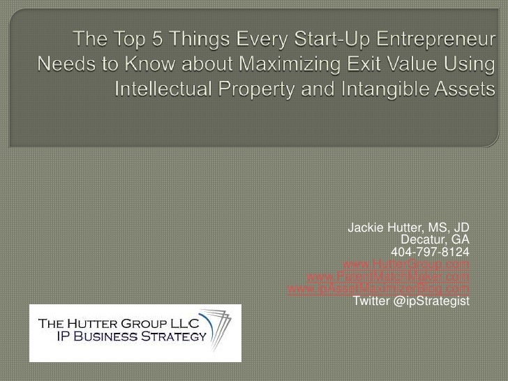 The Top 5 Things Every Start-Up Entrepreneur Needs to Know about Maximizing Exit Value Using Intellectual Property and Int...