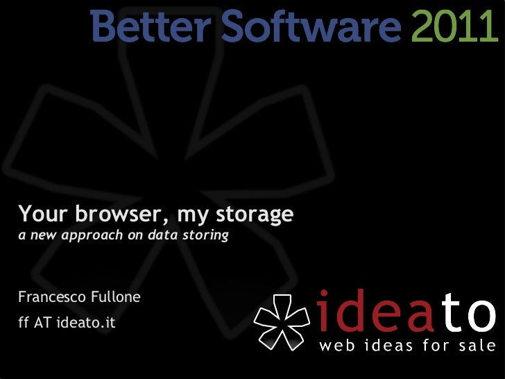 Your browser, my storagea new approach on data storingFrancesco Fulloneff AT ideato.it