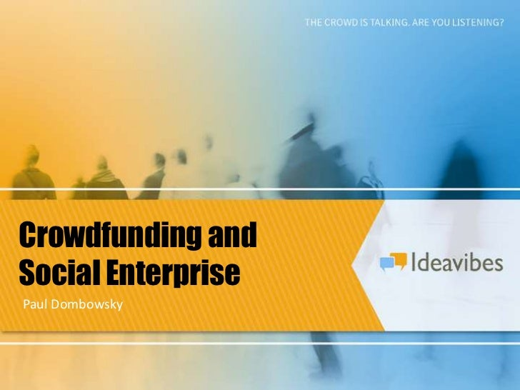 Crowdfunding and<br />Social Enterprise<br />Paul Dombowsky<br />