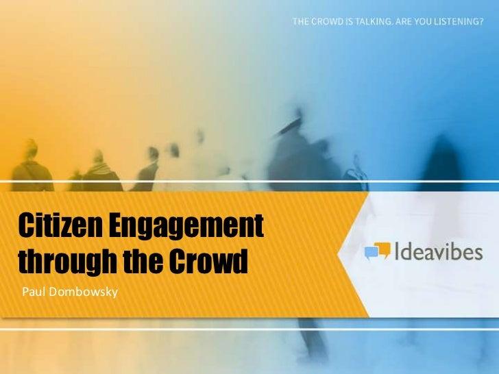 Citizen Engagement through the Crowd<br />Paul Dombowsky<br />
