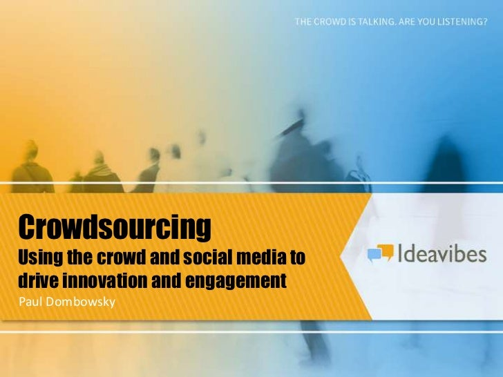 CrowdsourcingUsing the crowd and social media todrive innovation and engagementPaul Dombowsky