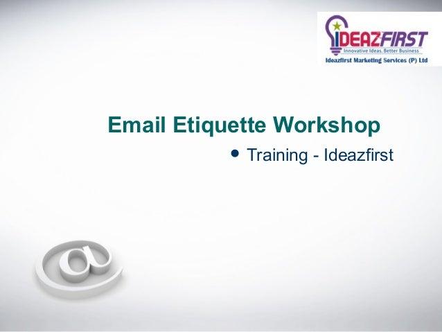  Training - IdeazfirstEmail Etiquette Workshop