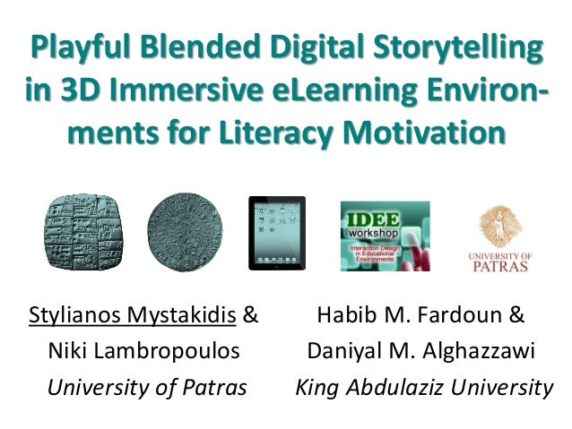 Playful Blended Digital Storytelling in 3D Immersive eLearning Environ- ments for Literacy Motivation Stylianos Mystakidis...