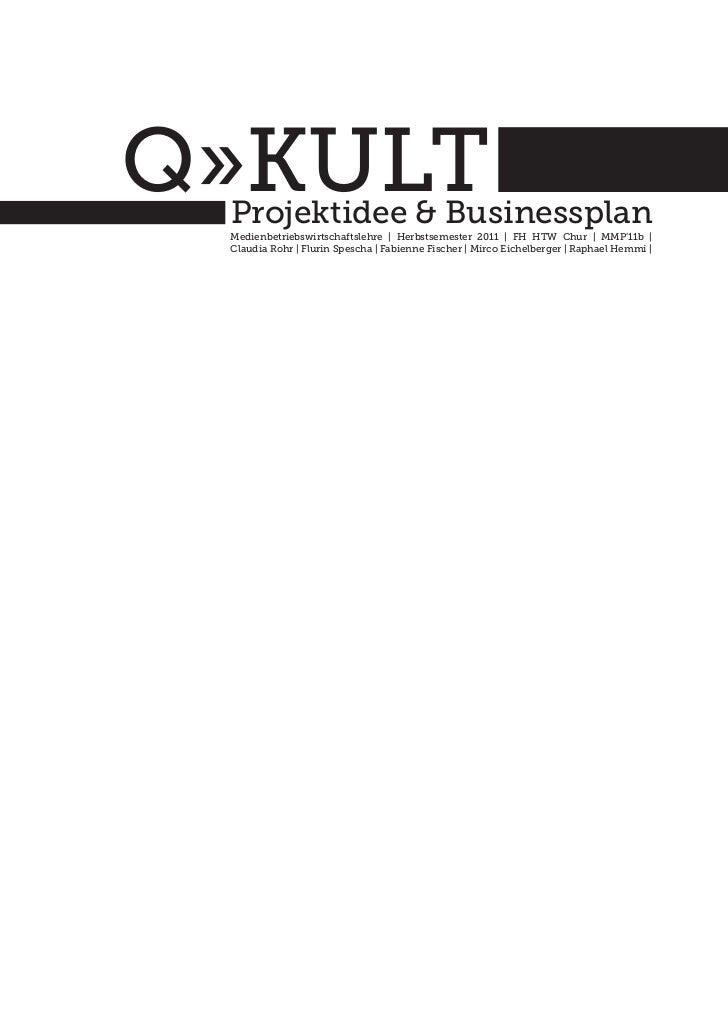 Q»KULT Projektidee & Businessplan Medienbetriebswirtschaftslehre | Herbstsemester 2011 | FH HTW Chur | MMP'11b | Claudia R...