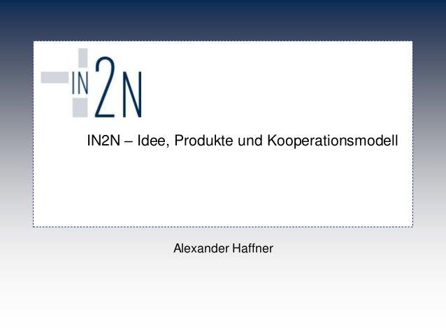 IN2N – Idee, Produkte und Kooperationsmodell  Alexander Haffner