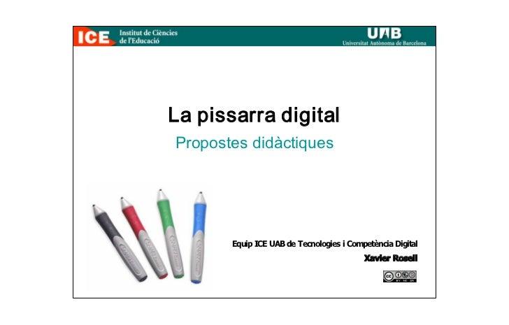 La Pissarra Digital Propostes didàctiques            Equip ICE UAB de Tecnologies i Competència Digital                   ...