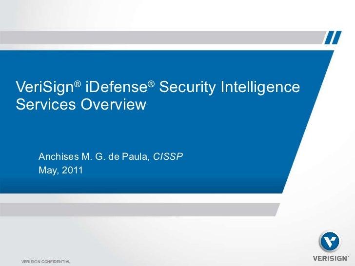 VeriSign ®  iDefense ®  Security Intelligence Services Overview  <ul><li>Anchises M. G. de Paula,  CISSP </li></ul><ul><li...