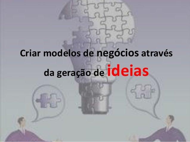 Criar modelos de negócios através da geração de  ideias