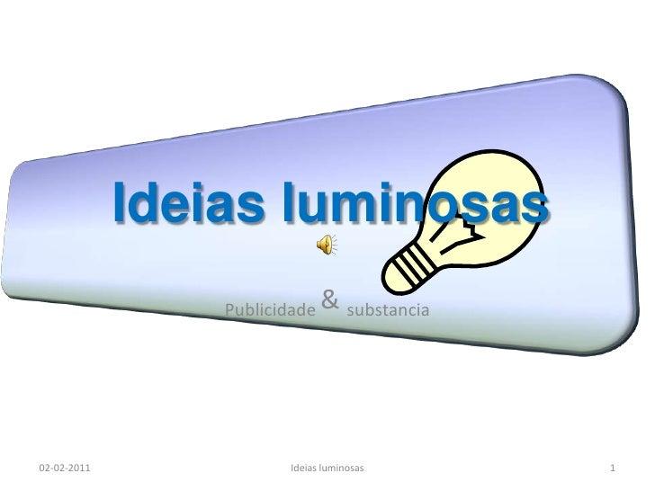 Publicidade &substancia<br />Ideias luminosas<br />20-12-2010<br />Ideias luminosas<br />1<br />