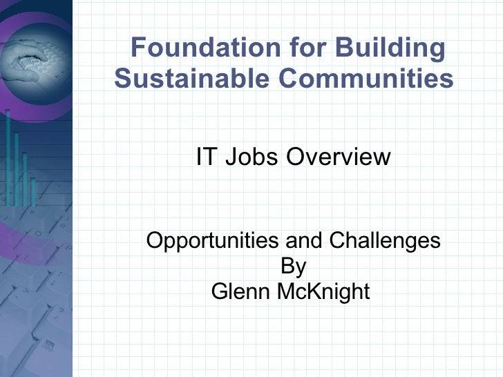 Foundation for Building Sustainable Communities  <ul><ul><li>IT Jobs Overview </li></ul></ul><ul><ul><li>Opportunities and...