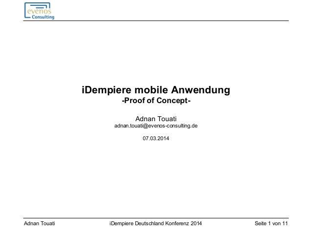 Seite 1 von 11iDempiere Deutschland Konferenz 2014Adnan Touati iDempiere mobile Anwendung -Proof of Concept- Adnan Touati ...