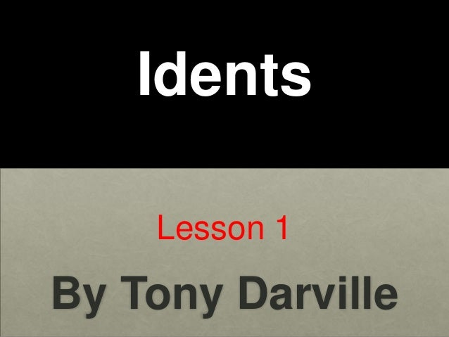 Idents    Lesson 1By Tony Darville