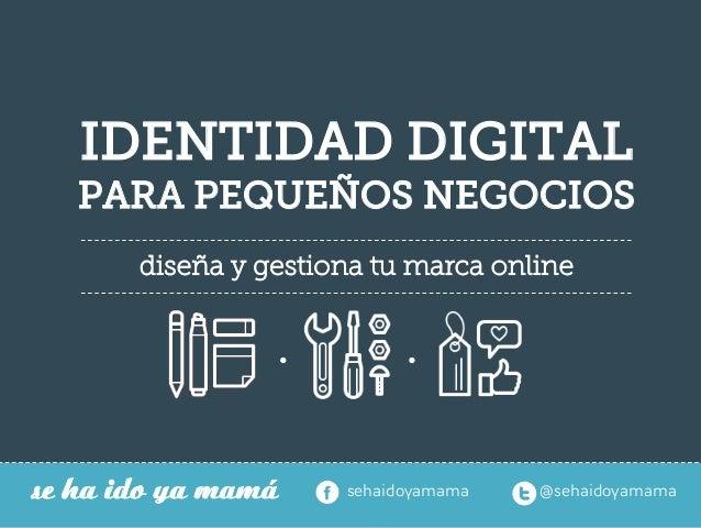IDENTIDAD DIGITAL  PARA PEQUEÑOS NEGOCIOS diseña y gestiona tu marca online  se ha ido ya mamá  sehaidoyamama  @sehaid...