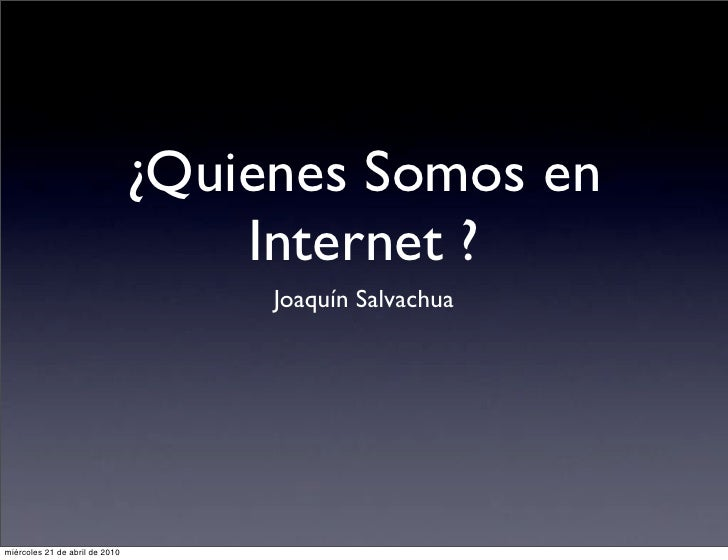¿Quienes Somos en                                     Internet ?                                      Joaquín Salvachua   ...