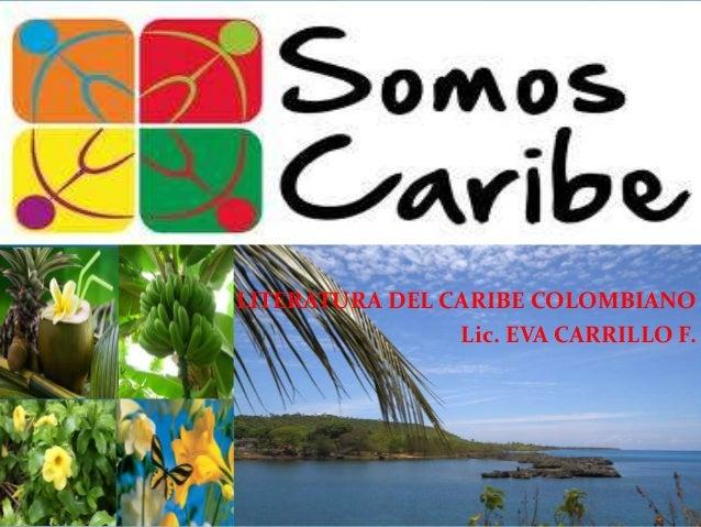 LITERATURA DEL CARIBE COLOMBIANO Lic. EVA CARRILLO F.