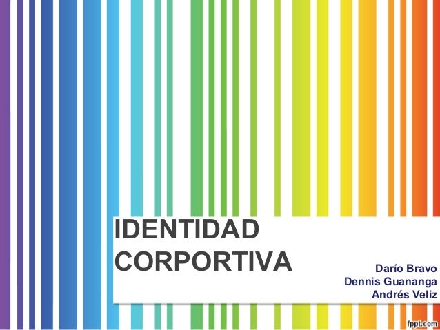 IDENTIDADCORPORTIVA Darío BravoDennis GuanangaAndrés Veliz
