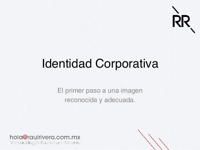 Identidad Corporativa!El primer paso a una imagen!reconocida y adecuada.!