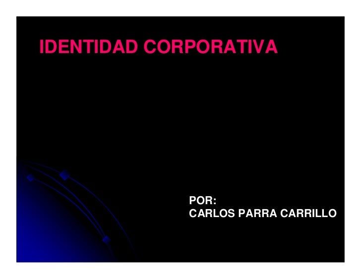 IDENTIDAD CORPORATIVA             POR:             CARLOS PARRA CARRILLO