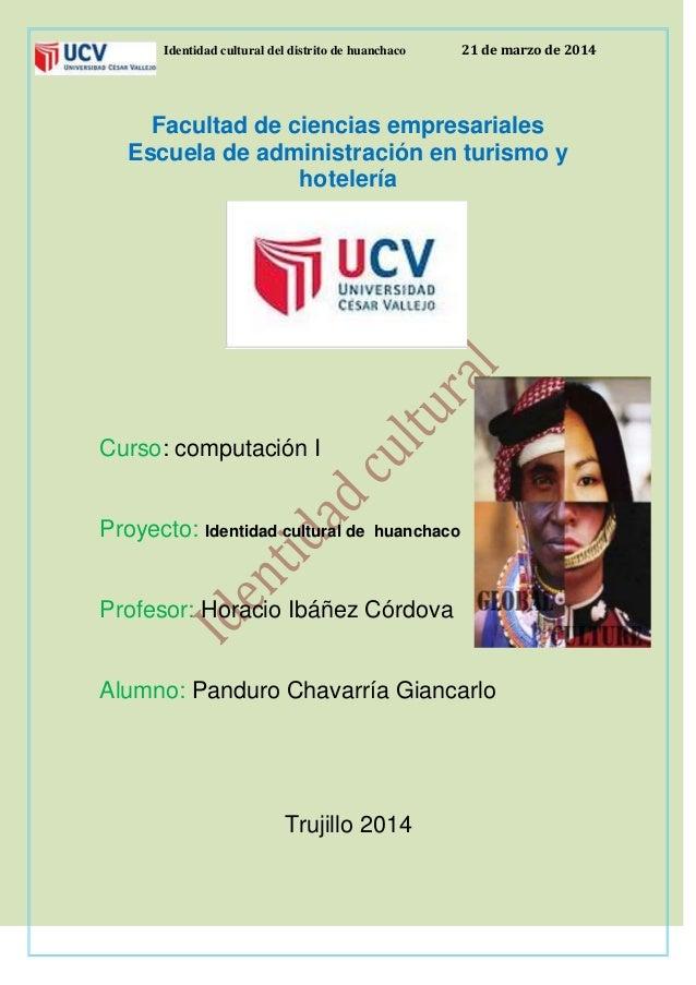 Identidad cultural del distrito de huanchaco 21 de marzo de 2014 Facultad de ciencias empresariales Escuela de administrac...
