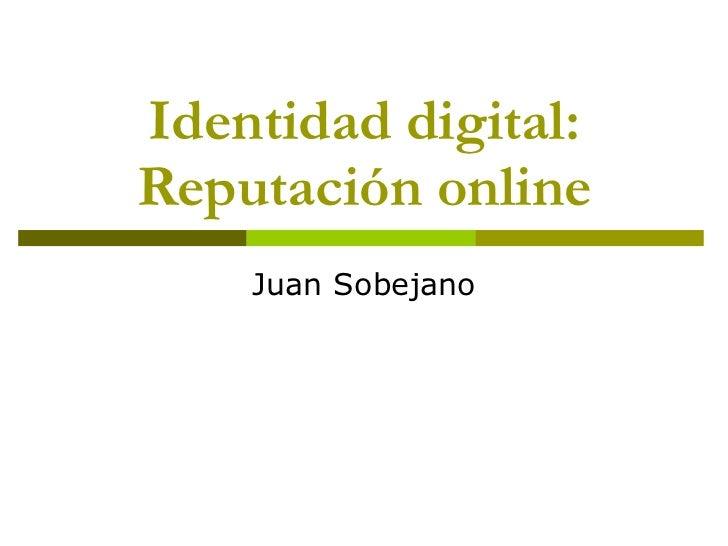 Identidad digital: Reputación online Juan Sobejano