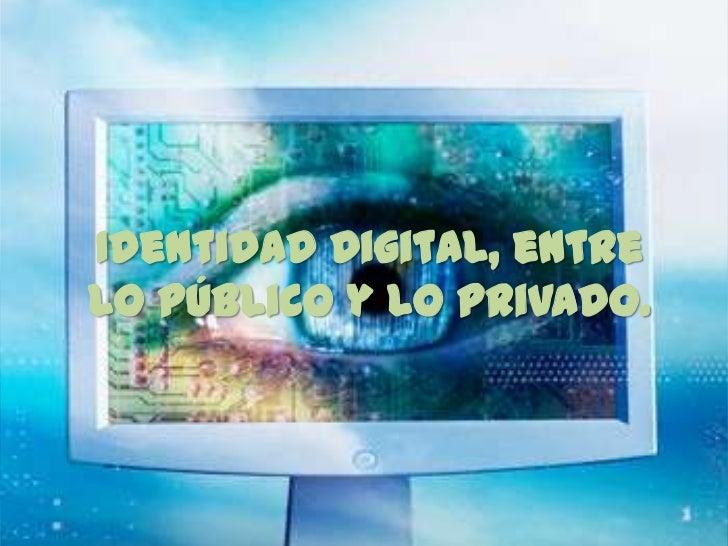 Identidad Digital, entrelo público y lo privado.