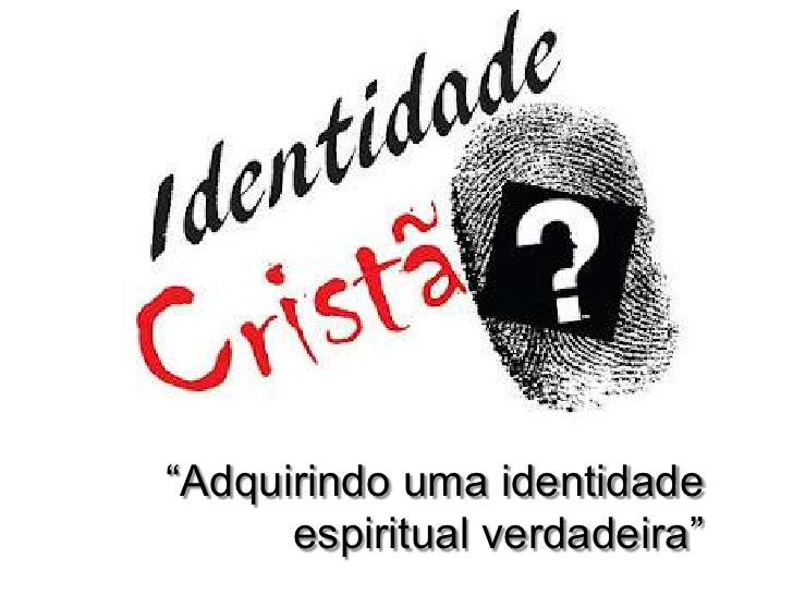 """""""Adquirindo uma identidade      espiritual verdadeira"""""""
