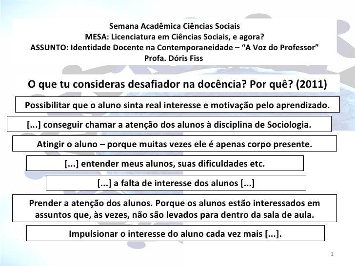 Semana Acadêmica Ciências Sociais              MESA: Licenciatura em Ciências Sociais, e agora? ASSUNTO: Identidade Docent...