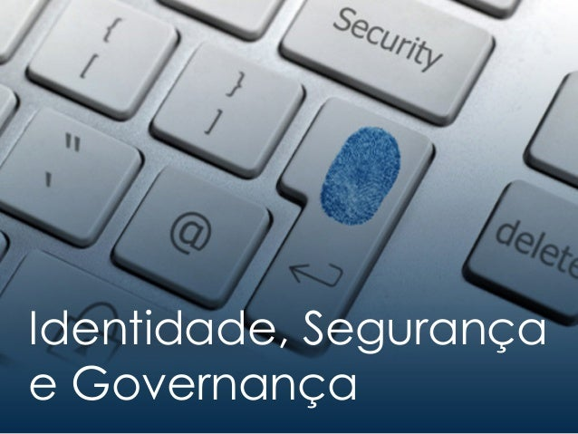 Identidade, Segurança e Governança
